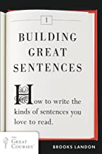 Building Great Sentences: How to Write the Kinds of Sentences You Love to Read (Great Courses Book 1) (English Edition)