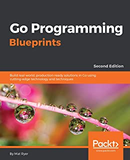 Go Programming Blueprints: Build real-world, production-ready solutions in Go using cutting-edge technology and techniques...