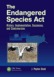 The Endangered Species Act: History, Implementation, Successes, and Controversies (English Edition)