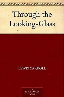 Through the Looking-Glass (爱丽丝漫游镜中世界) (免费公版书) (English Edition)