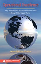 Operational Excellence: Using Lean Six Sigma to Translate Customer Value through Global Supply Chains (Series on Resource ...