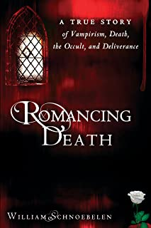 Romancing Death: A True Story of Vampirism, Death, the Occult and Deliverance (English Edition)