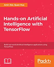 Hands-on Artificial Intelligence with TensorFlow: Build real-world Artificial Intelligence applications using TensorFlow. (English Edition)