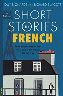 Short Stories in French for Beginners: Read for pleasure at your level, expand your vocabulary and learn French the fun way! (Foreign Language Graded Reader Series) (French Edition)