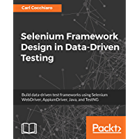 Selenium Framework Design in Data-Driven Testing: Build data-driven test frameworks using Selenium WebDriver, AppiumDriver, Java, and TestNG