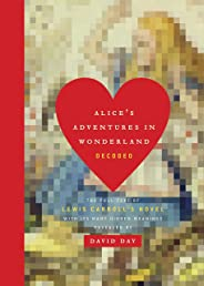 Alice's Adventures in Wonderland Decoded: The Full Text of Lewis Carroll's Novel with its Many Hidden Meanings Revealed (Eng