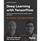 Deep Learning with TensorFlow: Explore neural networks and build intelligent systems with Python, 2nd Edition
