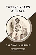 Twelve Years a Slave (AmazonClassics Edition) (English Edition)