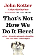 That's Not How We Do It Here!: A Story about How Organizations Rise and Fall--and Can Rise Again (English Edition)