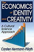 The Economics of Identity and Creativity: A Cultural Science Approach (Creative Economy and Innovation Culture Series) (En...