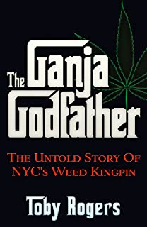 The Ganja Godfather: The Untold Story of NYC's Weed Kingpin (English Edition)