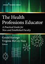 The Health Professions Educator: A Practical Guide for New and Established Faculty (English Edition)