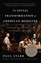 The Social Transformation of American Medicine: The Rise of a Sovereign Profession and the Making of a Vast Industry (Engl...