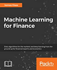 Machine Learning for Finance: Data algorithms for the markets and deep learning from the ground up for financial experts and economics (English Edition)