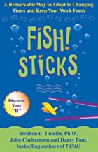 Fish! Sticks: A Remarkable Way to Adapt to Changing Times and Keep Your Work Fresh (English Edition)