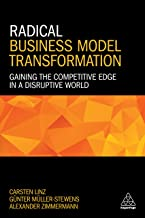Radical Business Model Transformation: Gaining the Competitive Edge in a Disruptive World (English Edition)