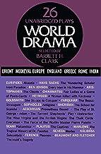 World Drama, Volume 1: 26 Unabridged Plays (English Edition)