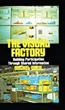 The Visual Factory: Building Participation Through Shared Information (See What's Happening in Your Key Processes--At a Gl...