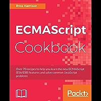 ECMAScript Cookbook: Over 70 recipes to help you learn the new ECMAScript (ES6/ES8) features and solve common JavaScript problems