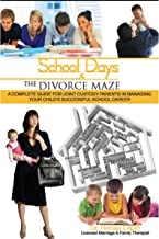 School Days and the Divorce Maze: A Complete Guyide for Joint Custody Parents in Managing Your Childs Successful School Ca...