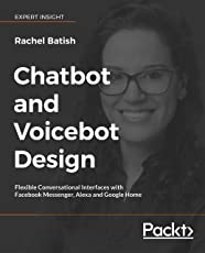 Chatbot and Voicebot Design: Flexible conversational interfaces with Facebook Messenger, Alexa, and Google Home (English Edition)