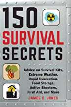 150 Survival Secrets: Advice on Survival Kits, Extreme Weather, Rapid Evacuation, Food Storage, Active Shooters, First Aid...