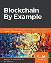 Blockchain By Example: A developer's guide to creating decentralized applications using Bitcoin, Ethereum, and Hyperledger...
