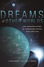 Dreams of Other Worlds: The Amazing Story of Unmanned Space Exploration  (English Edition)