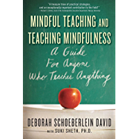 Mindful Teaching and Teaching Mindfulness: A Guide for Anyone Who Teaches Anything (English Edition)