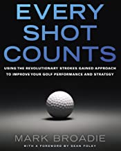 Every Shot Counts: Using the Revolutionary Strokes Gained Approach to Improve Your Golf Performance and Strategy (English ...