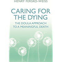 Caring for the Dying: The Doula Approach to a Meaningful Death (English Edition)