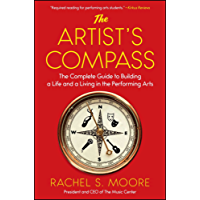The Artist's Compass: The Complete Guide to Building a Life and a Living in the Performing Arts (English Edition)