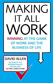 Making It All Work: Winning at the game of work and the business of life (English Edition)