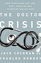 The Doctor Crisis: How Physicians Can, and Must, Lead the Way to Better Health Care (English Edition)