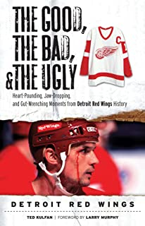 The Good, the Bad, & the Ugly: Detroit Red Wings: Heart-Pounding, Jaw-Dropping, and Gut-Wrenching Moments from Detroit Red Wings History (English Edition)