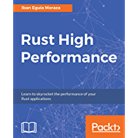 Rust High Performance: Learn to skyrocket the performance of your Rust applications