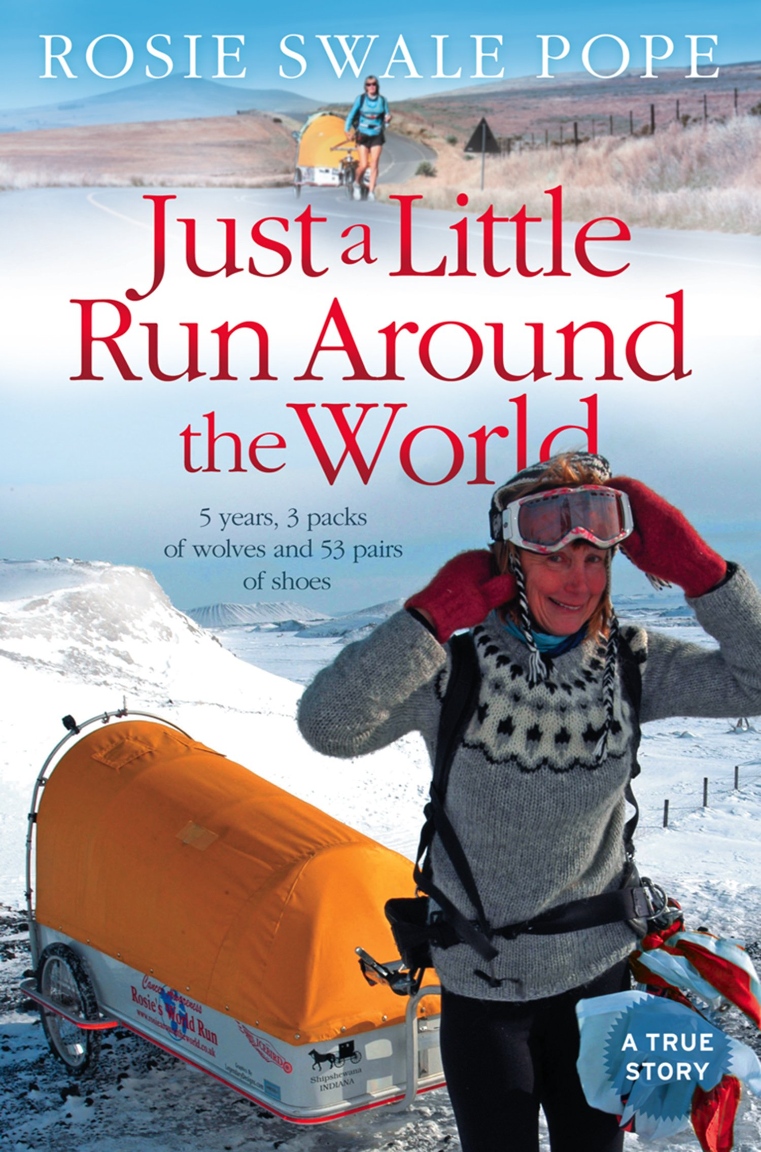 Just a Little Run Around the World: 5 Years, 3 Packs of Wolves and 53 Pairs of Shoes: 5 Years, 29 Marriage Proposals and 53 Pairs of Shoes (English Edition)