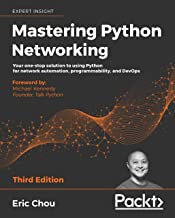 Mastering Python Networking: Your one-stop solution to using Python for network automation, programmability, and DevOps, 3...