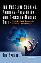 The Problem-Solving, Problem-Prevention, and Decision-Making Guide: Organized and Systematic Roadmaps for Managers (Englis...