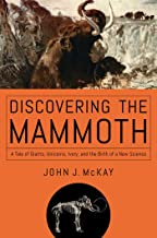 Discovering the Mammoth: A Tale of Giants, Unicorns, Ivory, and the Birth of a New Science (English Edition)