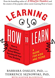 Learning How to Learn: How to Succeed in School Without Spending All Your Time Studying; A Guide for Kids and Teens (English