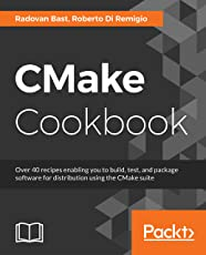 CMake Cookbook: Over 40 recipes enabling you to build, test, and package software for distribution using the CMake suite