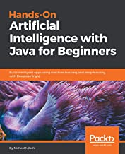 Hands-On Artificial Intelligence with Java for Beginners: Build intelligent apps using machine learning and deep learning ...
