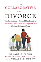The Collaborative Way to Divorce: The Revolutionary Method That Results in Less Stress, LowerCosts, and Happier Ki ds--Wit...