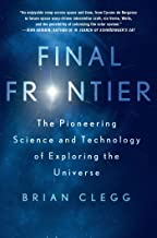 Final Frontier: The Pioneering Science and Technology of Exploring the Universe (English Edition)
