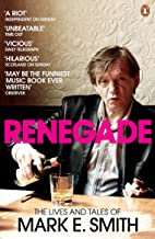 Renegade: The Lives and Tales of Mark E. Smith (English Edition)