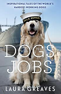 Dogs With Jobs: Inspirational Tales of the World's Hardest-Working Dogs (English Edition)