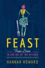 Feast: True Love in and out of the Kitchen (English Edition)