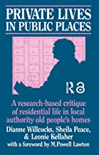 Private Lives in Public Places: Research-based Critique of Residential Life in Local Authority Old People's Homes (English...