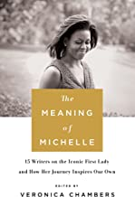 The Meaning of Michelle: 16 Writers on the Iconic First Lady and How Her Journey Inspires Our Own (English Edition)